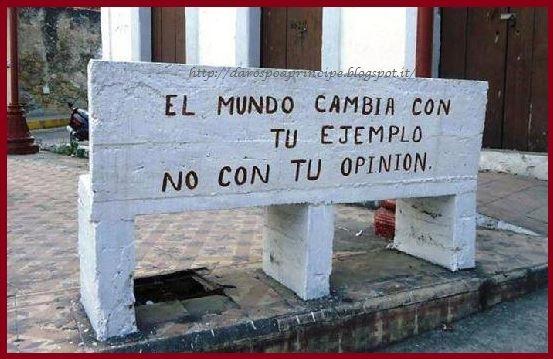 El mundo cambia con tu ejemplo no con tu opinion.